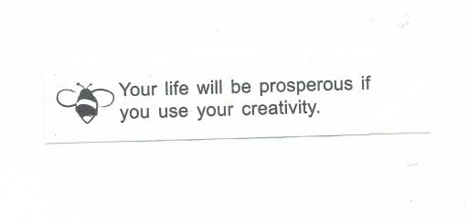 Your life will be prosperous if you use your creativity.